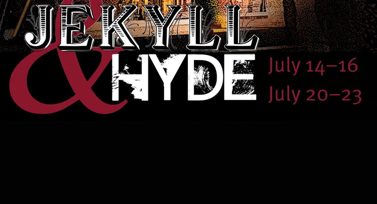 Jekyll & Hyde, July 14-16 and 20-23