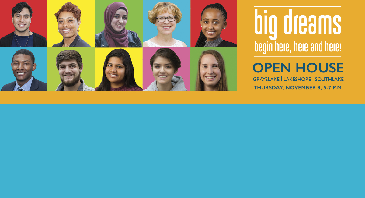 Faces of diverse CLC students | big dreams begin here, here and here! | Open House Grayslake, Lakeshore and Southlake, Thursday, November 8, 5-7 p.m.