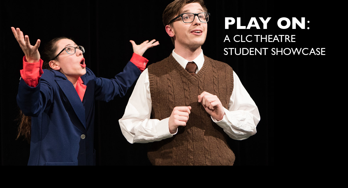 Play On: A CLC Theatre Student Showcase