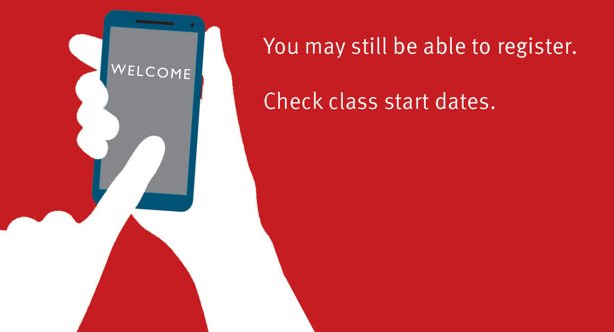 You may still be able to register. Check class start dates.