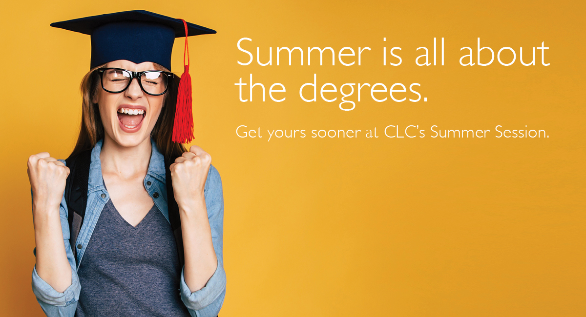 Summer is all about the degrees. Get yours sooner at CLC