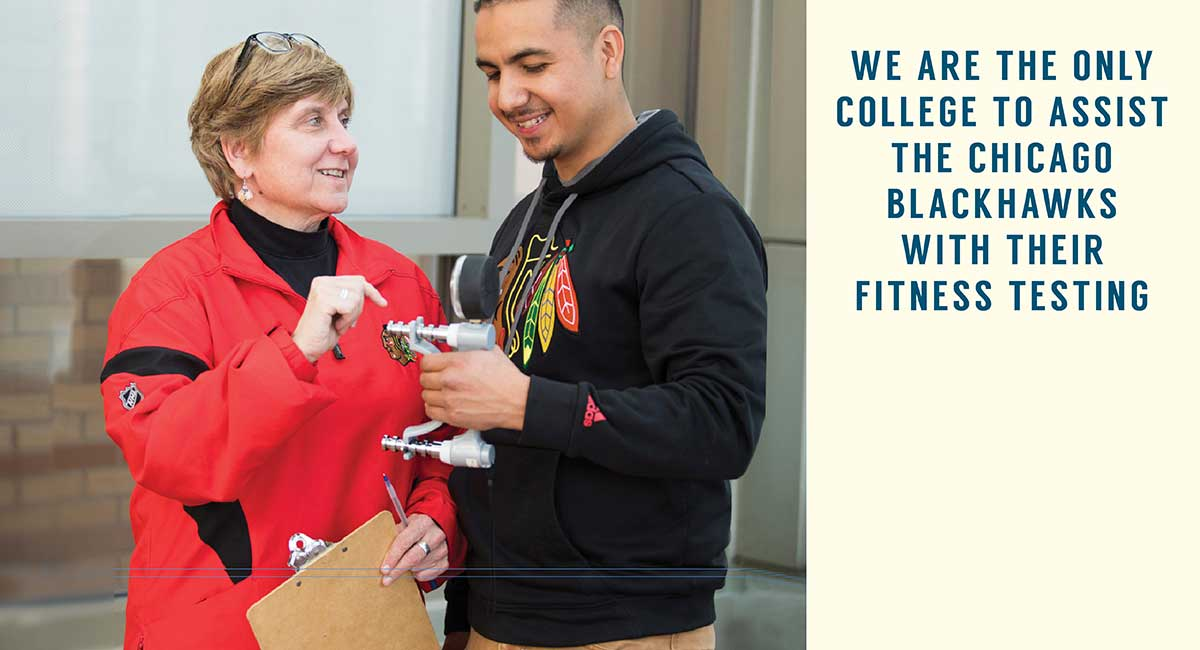 We are the only college to assist the Chicago Blackhawks with their fitness testing.