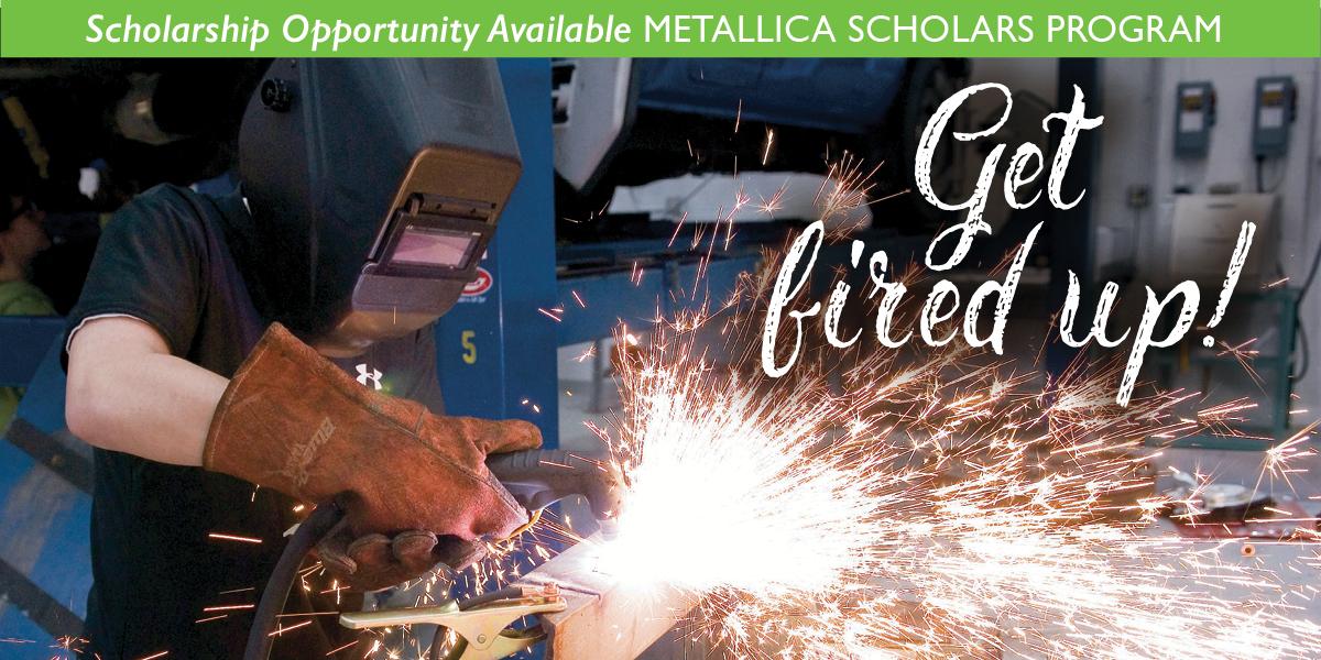 Student welding. Scholarship opportunity though the Metallica Scholars Program.